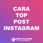 CARA-POSTINGAN-INSTAGRAM-TOP-POST